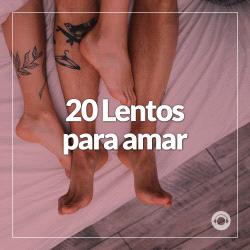 20 Lentos para Amar